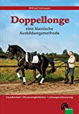 Doppellonge - eine klassische Ausbildungsmethode: Grundtechnik - Einsatzmöglichkeiten -...
